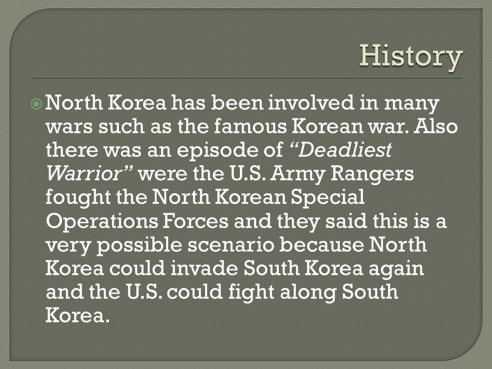  North Korea has been involved in many wars such as the famous Korean war.