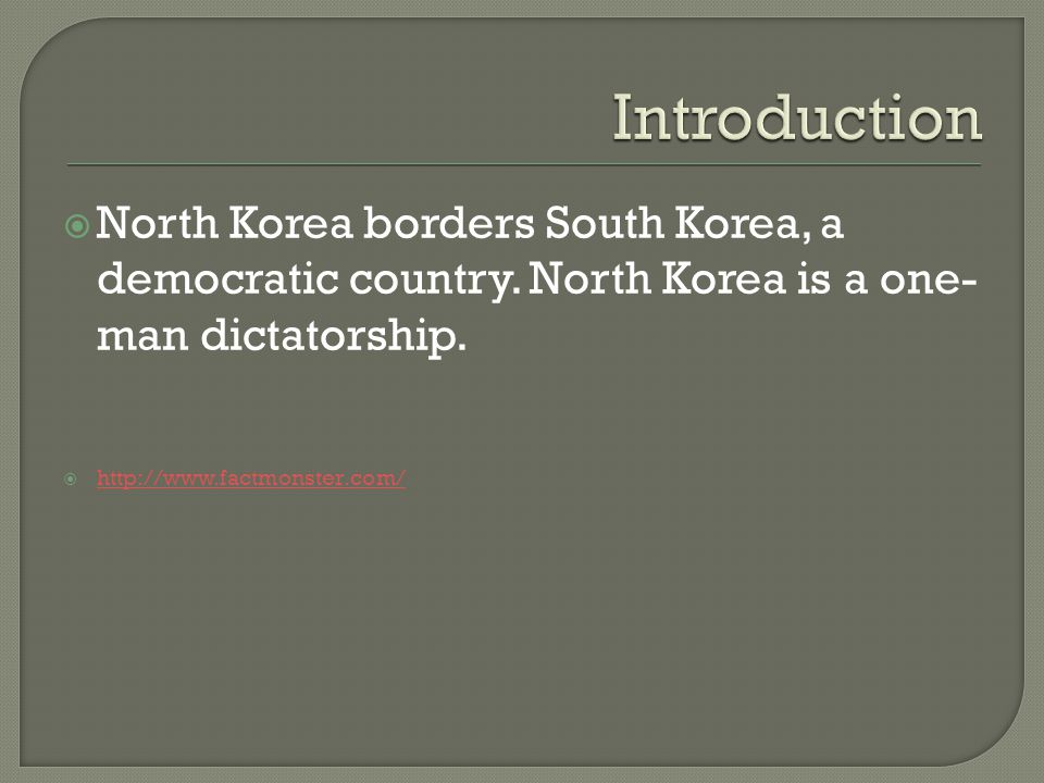  North Korea borders South Korea, a democratic country.
