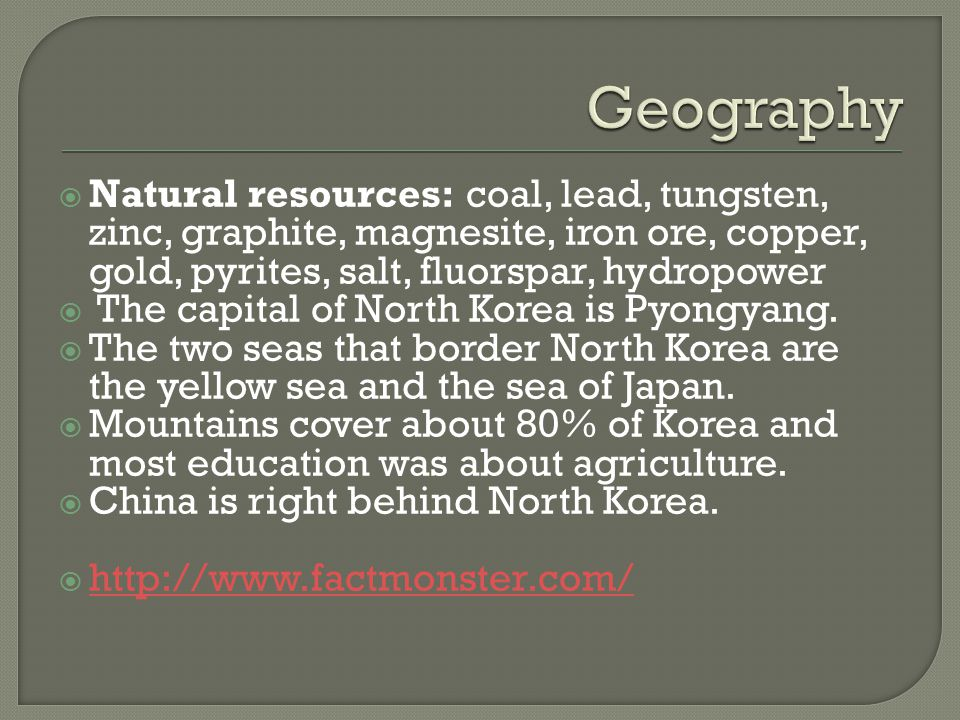  Natural resources: coal, lead, tungsten, zinc, graphite, magnesite, iron ore, copper, gold, pyrites, salt, fluorspar, hydropower  The capital of North Korea is Pyongyang.