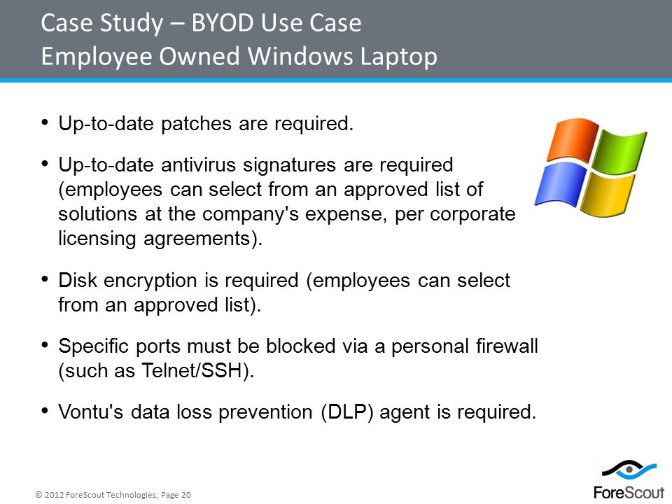 © 2012 ForeScout Technologies, Page 20 Case Study – BYOD Use Case Employee Owned Windows Laptop Up-to-date patches are required.