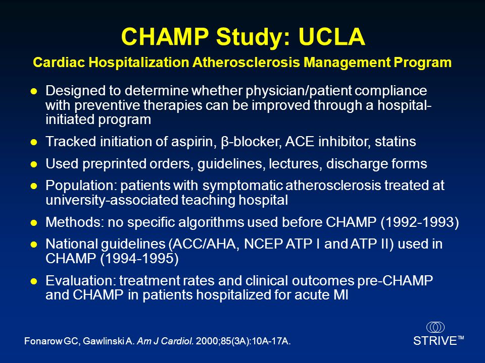 STRIVE TM CHAMP Study: UCLA Designed to determine whether physician/patient compliance with preventive therapies can be improved through a hospital- i