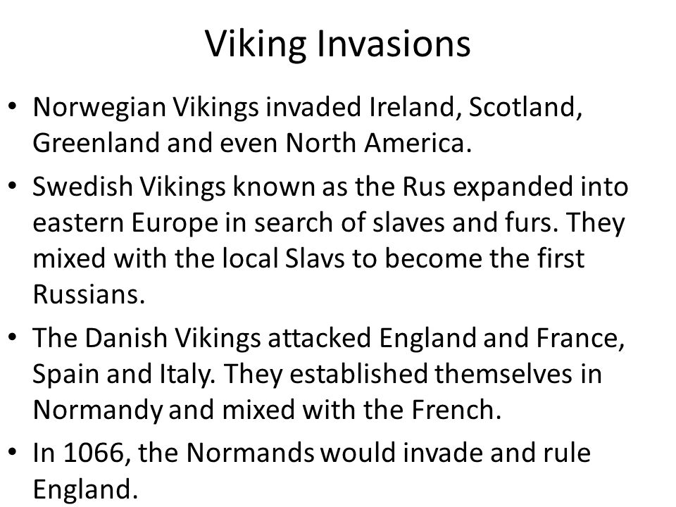Viking Invasions Norwegian Vikings invaded Ireland, Scotland, Greenland and even North America. Swedish Vikings known as the Rus expanded into eastern
