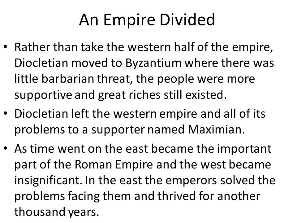An Empire Divided Rather than take the western half of the empire, Diocletian moved to Byzantium where there was little barbarian threat, the people w