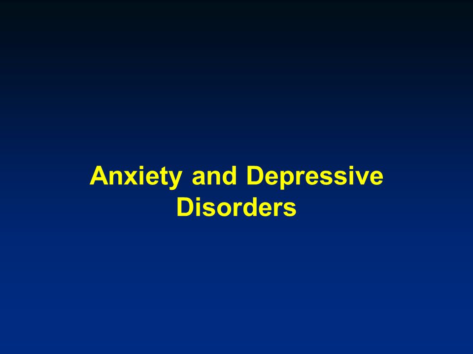 Anxiety and Depressive Disorders