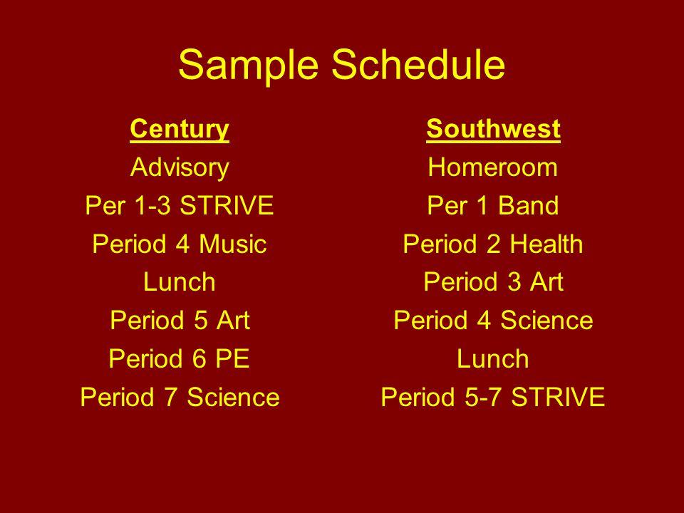 Sample Schedule Century Advisory Per 1-3 STRIVE Period 4 Music Lunch Period 5 Art Period 6 PE Period 7 Science Southwest Homeroom Per 1 Band Period 2 Health Period 3 Art Period 4 Science Lunch Period 5-7 STRIVE