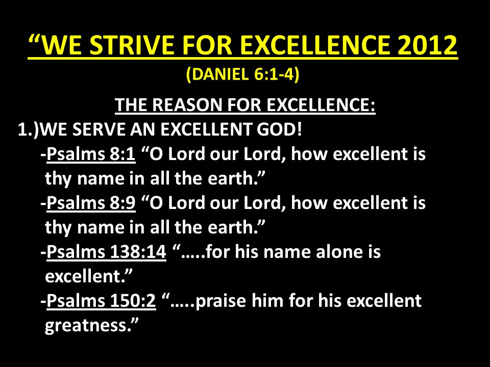 WE STRIVE FOR EXCELLENCE 2012 (DANIEL 6:1-4) Pointers of Excellence from Daniel 1.)Daniel who's name means God IS My Judge, walked in excellence (Daniel 6:3).