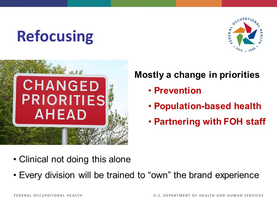 "Refocusing Clinical not doing this alone Every division will be trained to ""own"" the brand experience Mostly a change in priorities Prevention Populat"