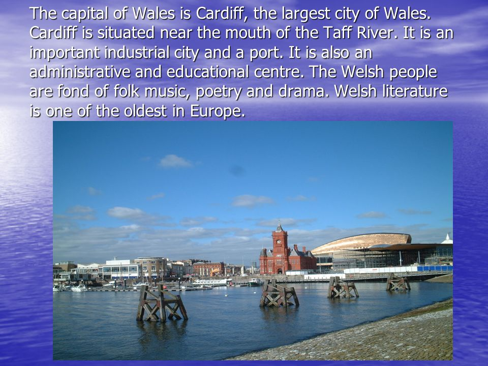 The capital of Wales is Cardiff, the largest city of Wales.