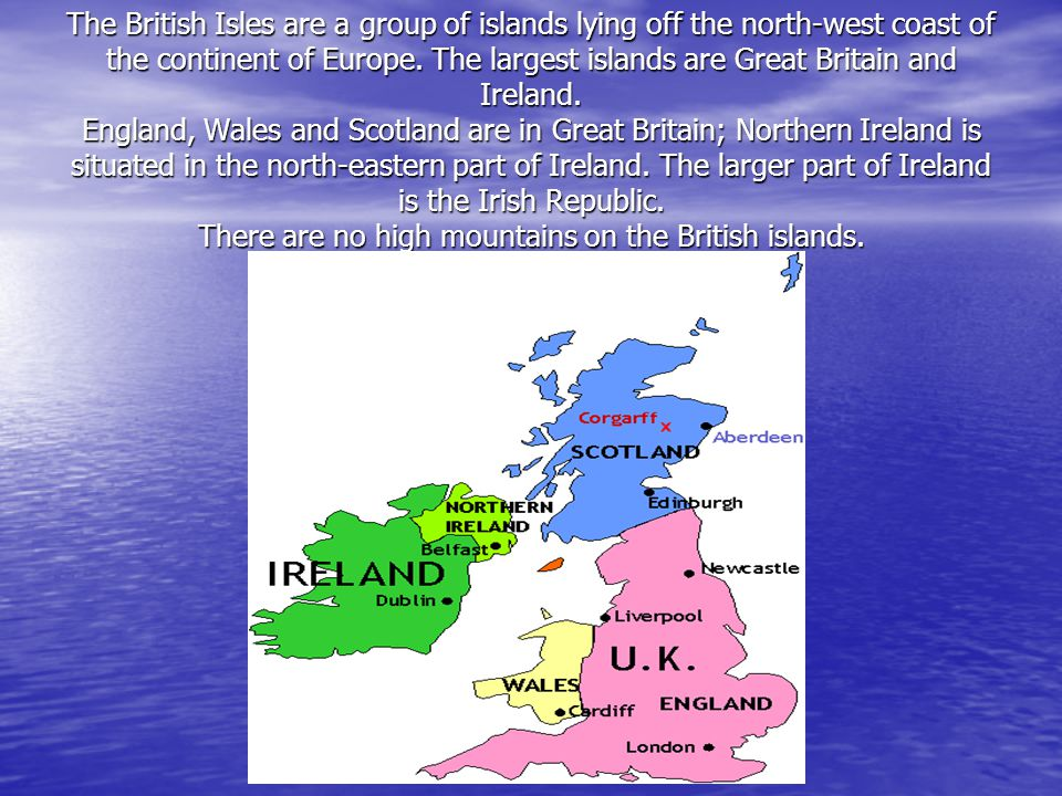 The British Isles are a group of islands lying off the north-west coast of the continent of Europe.