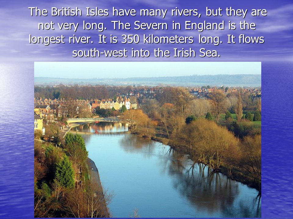 The British Isles have many rivers, but they are not very long.