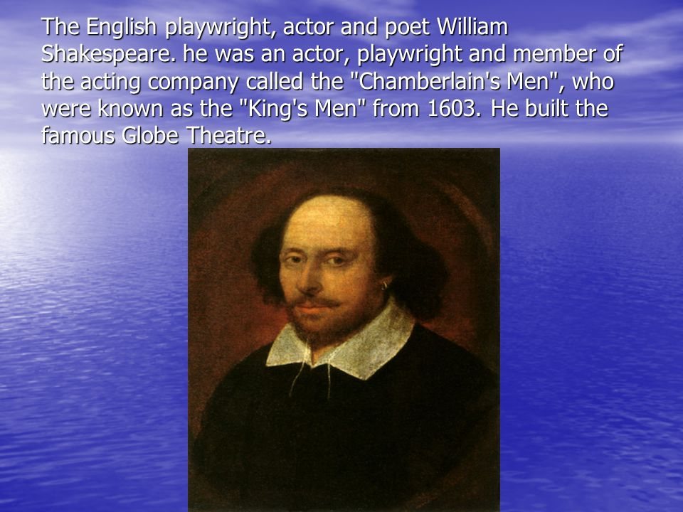 The English playwright, actor and poet William Shakespeare.