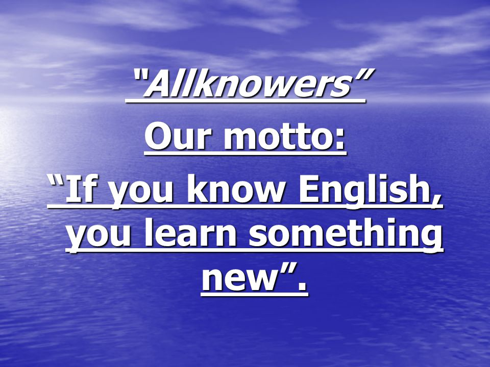 Allknowers Our motto: If you know English, you learn something new .