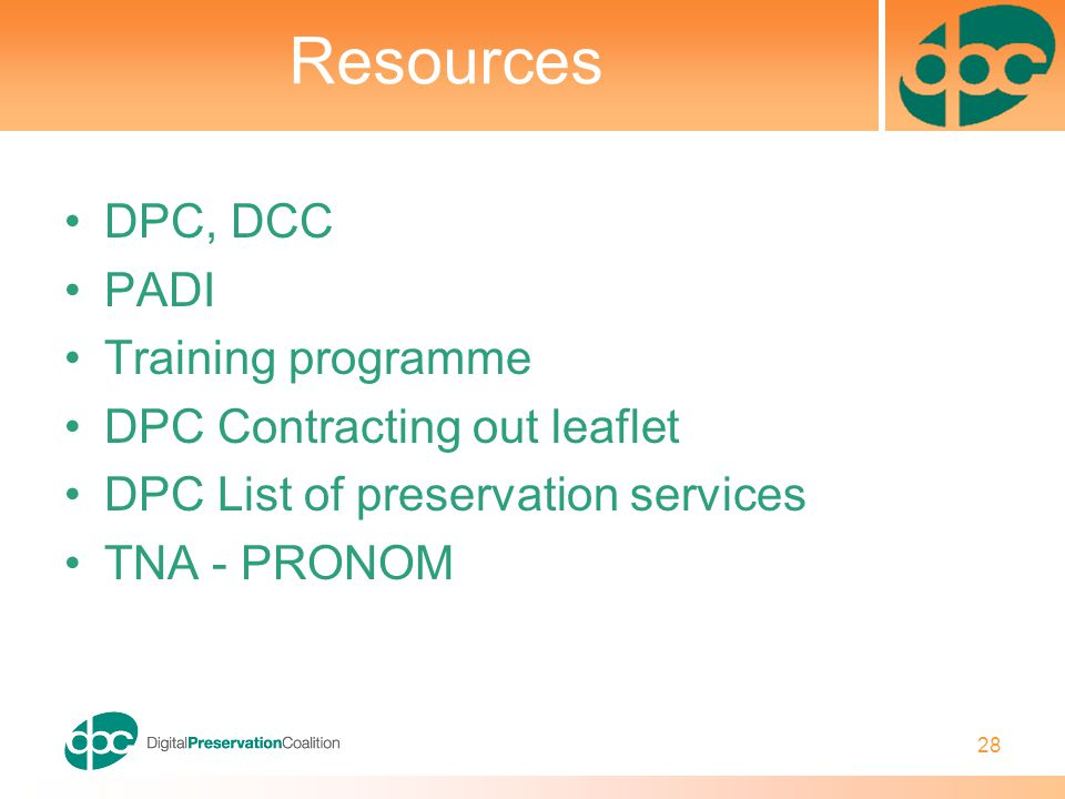 28 Resources DPC, DCC PADI Training programme DPC Contracting out leaflet DPC List of preservation services TNA - PRONOM