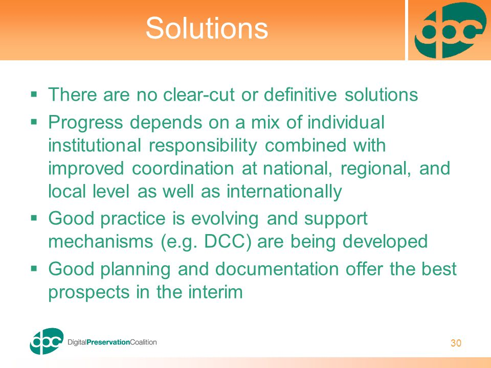 30 Solutions  There are no clear-cut or definitive solutions  Progress depends on a mix of individual institutional responsibility combined with improved coordination at national, regional, and local level as well as internationally  Good practice is evolving and support mechanisms (e.g.