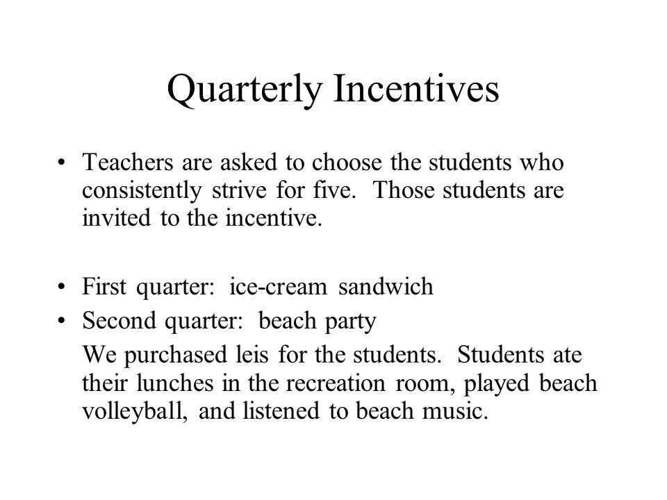 Quarterly Incentives Teachers are asked to choose the students who consistently strive for five.