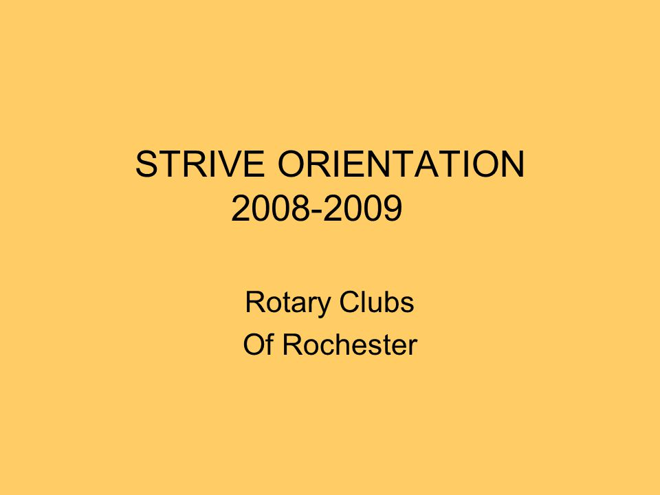 STRIVE ORIENTATION 2008-2009 Rotary Clubs Of Rochester