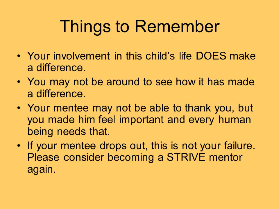 Things to Remember Your involvement in this child's life DOES make a difference.