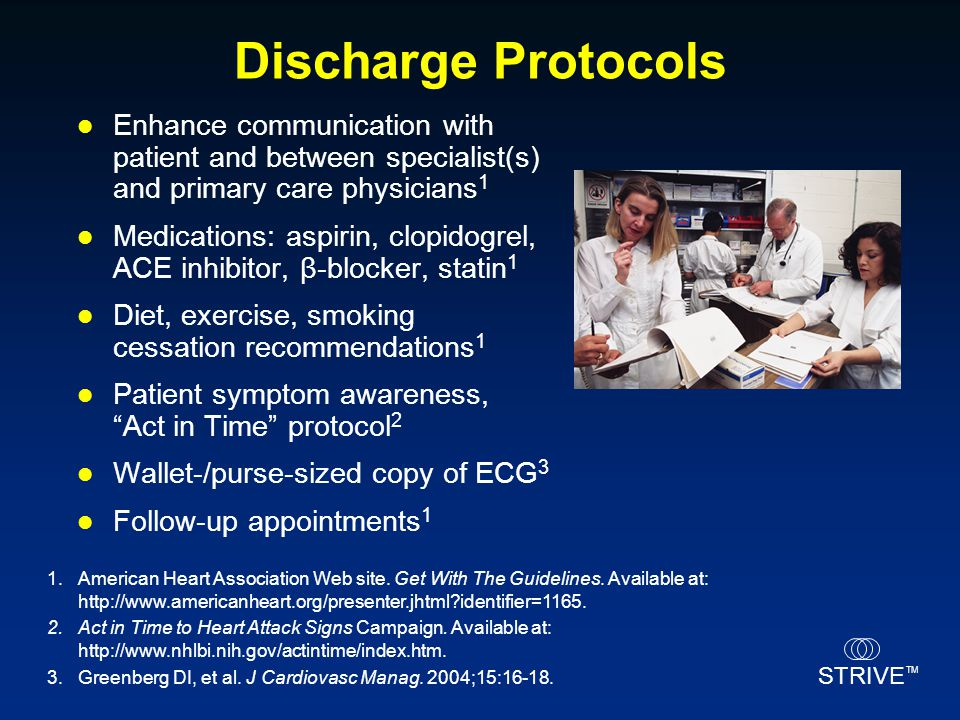 STRIVE TM Discharge Protocols Enhance communication with patient and between specialist(s) and primary care physicians 1 Medications: aspirin, clopido