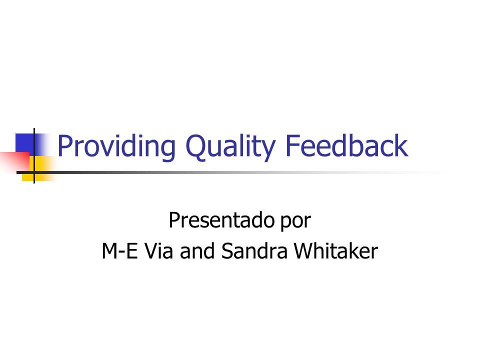 Providing Quality Feedback Presentado por M-E Via and Sandra Whitaker