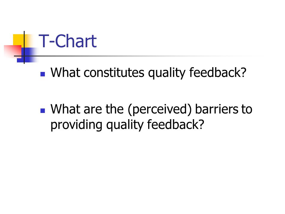 T-Chart What constitutes quality feedback? What are the (perceived) barriers to providing quality feedback?