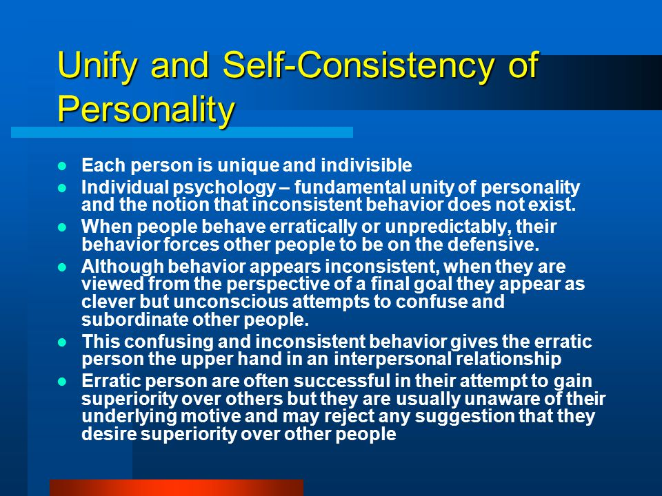 Unify and Self-Consistency of Personality Each person is unique and indivisible Individual psychology – fundamental unity of personality and the notio