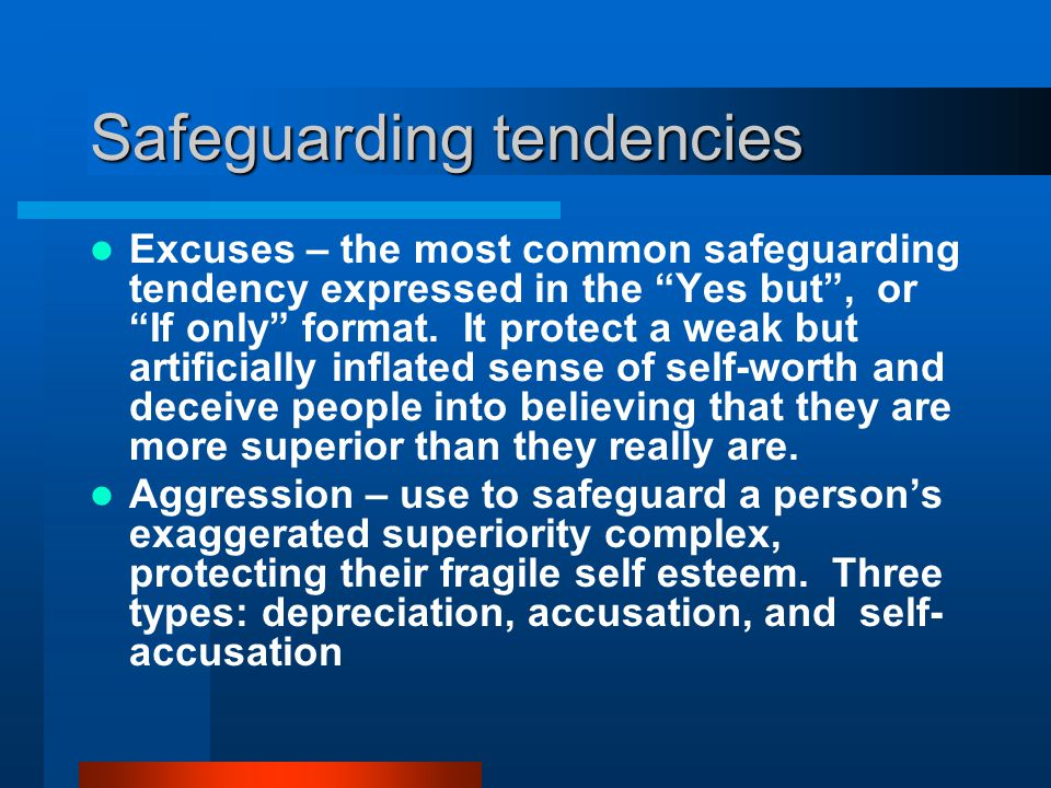 "Safeguarding tendencies Excuses – the most common safeguarding tendency expressed in the ""Yes but"", or ""If only"" format. It protect a weak but artific"