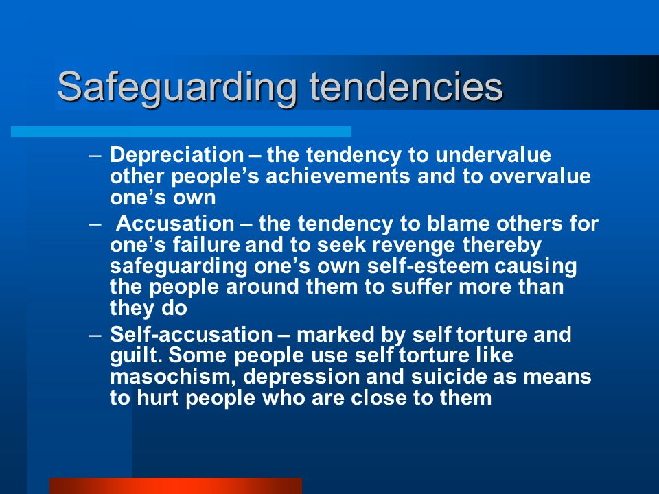 Safeguarding tendencies –Depreciation – the tendency to undervalue other people's achievements and to overvalue one's own – Accusation – the tendency