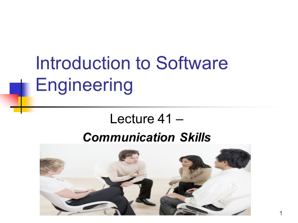 1 Introduction to Software Engineering Lecture 41 – Communication Skills