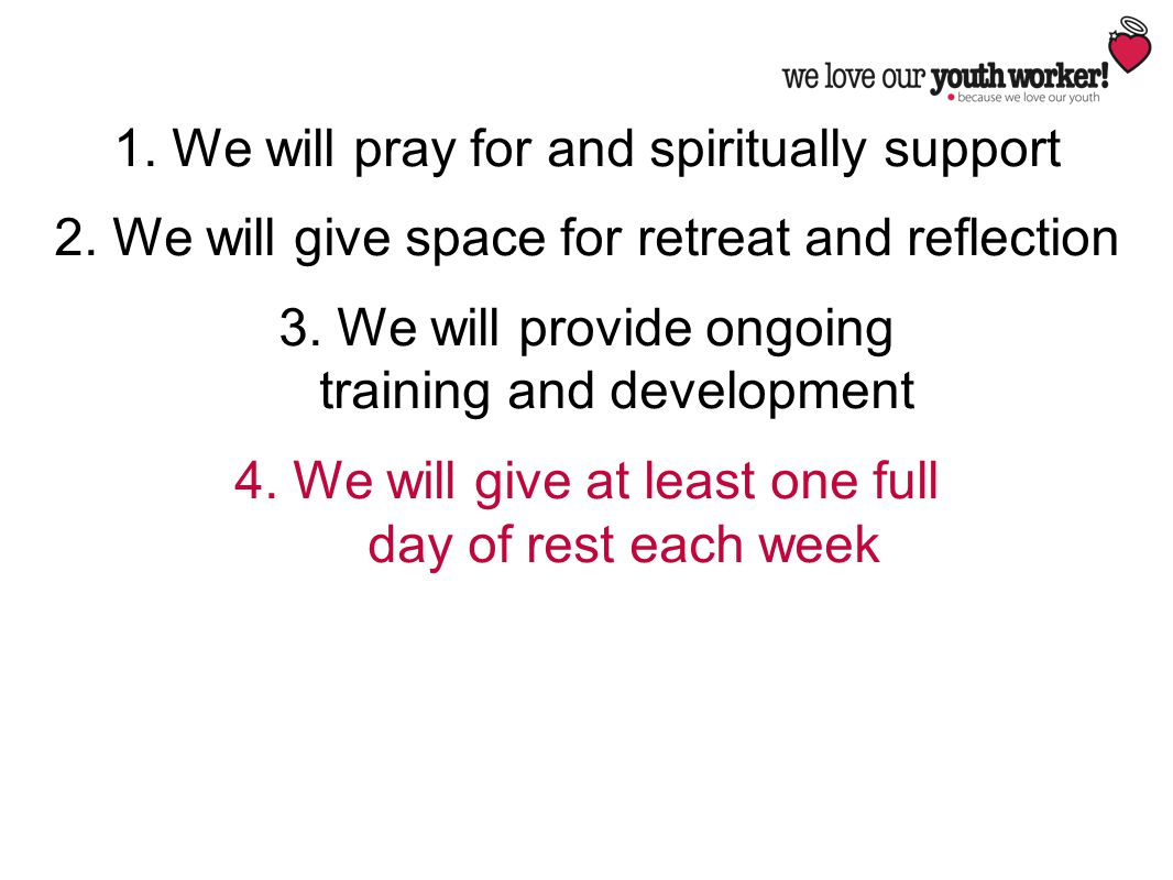 1. We will pray for and spiritually support 2. We will give space for retreat and reflection 3. We will provide ongoing training and development 4. We