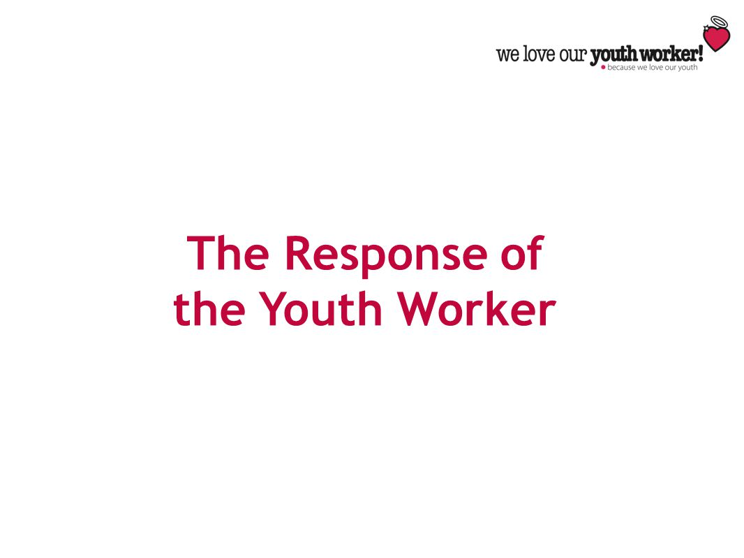 The Response of the Youth Worker