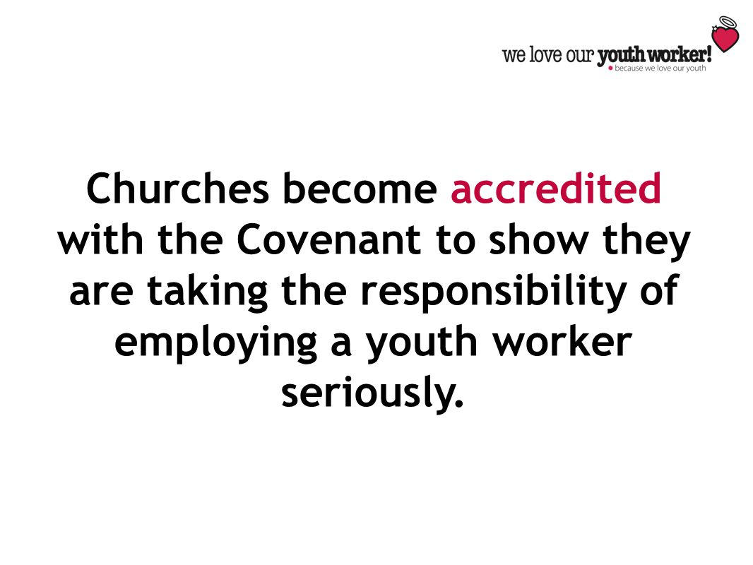 Churches become accredited with the Covenant to show they are taking the responsibility of employing a youth worker seriously.