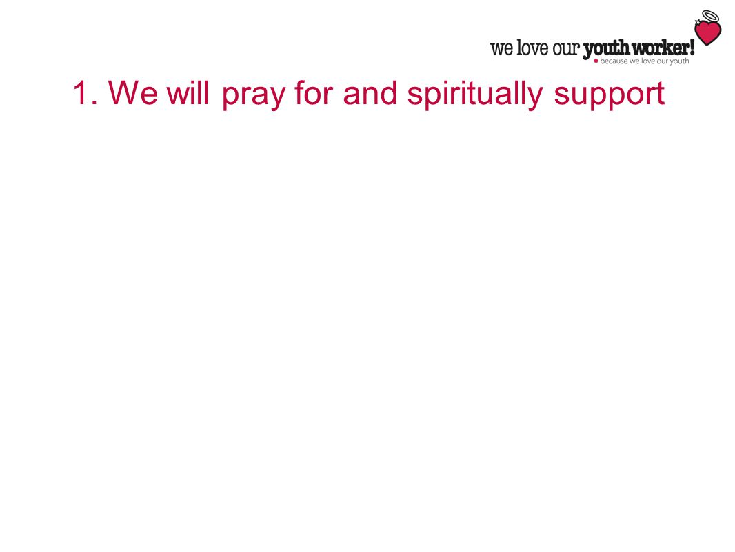 1. We will pray for and spiritually support
