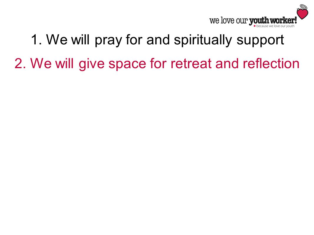 2. We will give space for retreat and reflection