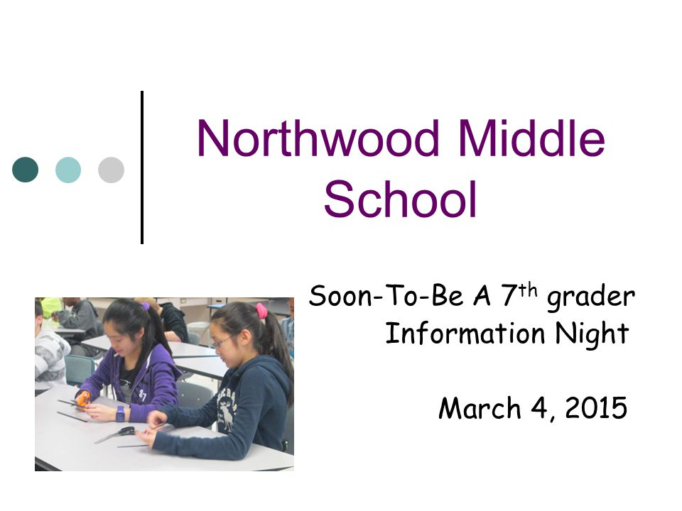 Northwood Middle School Soon-To-Be A 7 th grader Information Night March 4, 2015