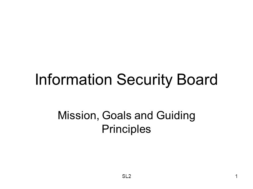 SL21 Information Security Board Mission, Goals and Guiding Principles