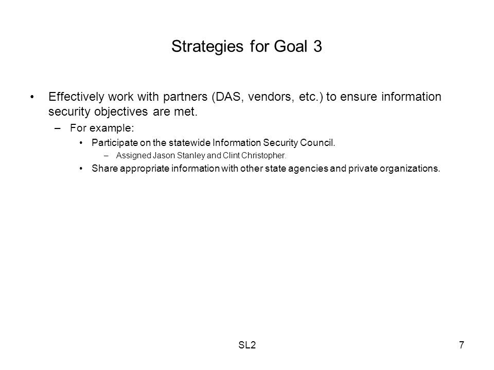 SL27 Strategies for Goal 3 Effectively work with partners (DAS, vendors, etc.) to ensure information security objectives are met. –For example: Partic