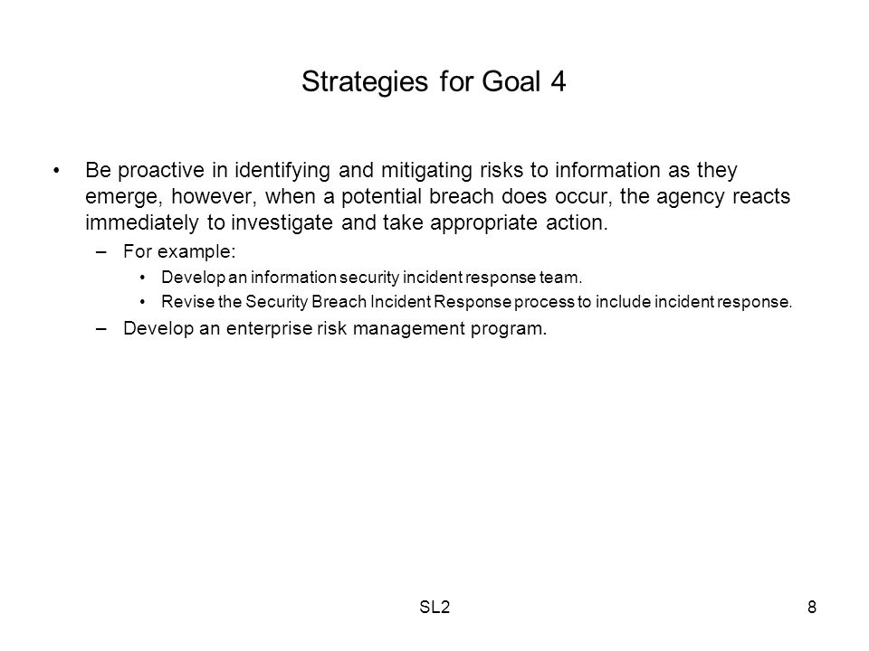 SL28 Strategies for Goal 4 Be proactive in identifying and mitigating risks to information as they emerge, however, when a potential breach does occur