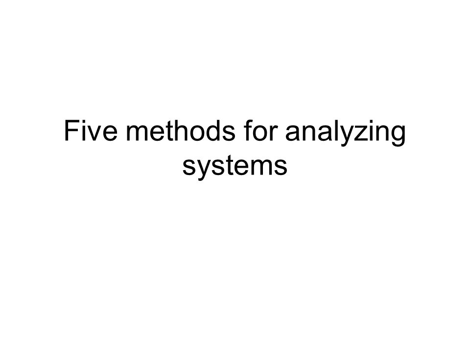 Five methods for analyzing systems