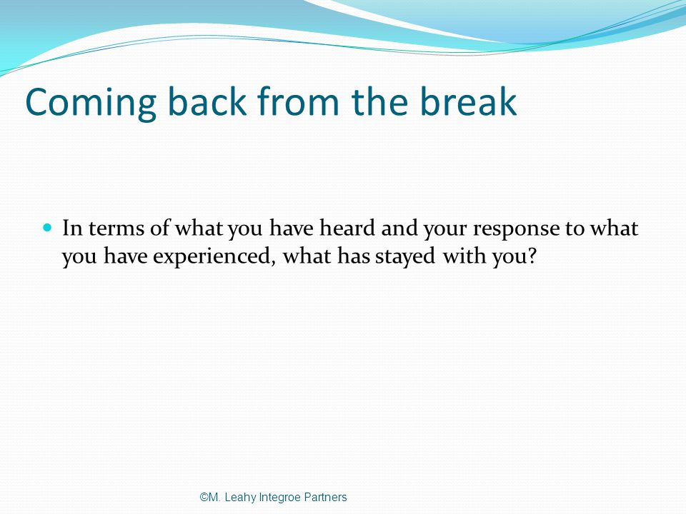 Coming back from the break In terms of what you have heard and your response to what you have experienced, what has stayed with you.