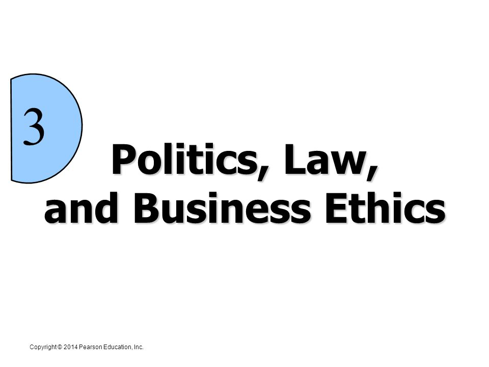 Politics, Law, and Business Ethics 3 Copyright © 2014 Pearson Education, Inc.