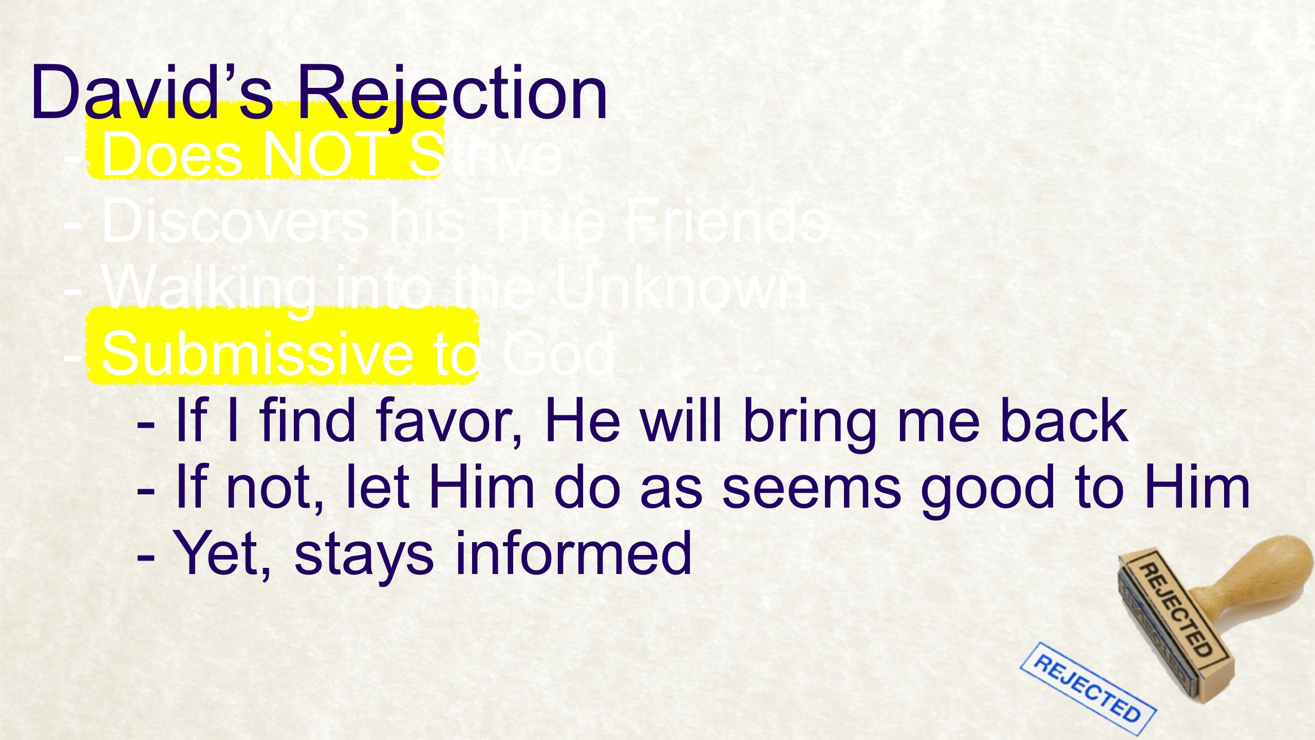 David's Rejection - Does NOT Strive - Discovers his True Friends - Walking into the Unknown - If I find favor, He will bring me back - Submissive to G