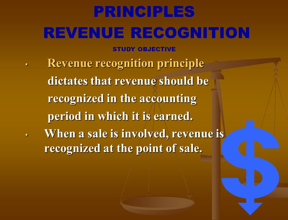 Revenue recognition principle Revenue recognition principle dictates that revenue should be recognized in the accounting period in which it is earned.