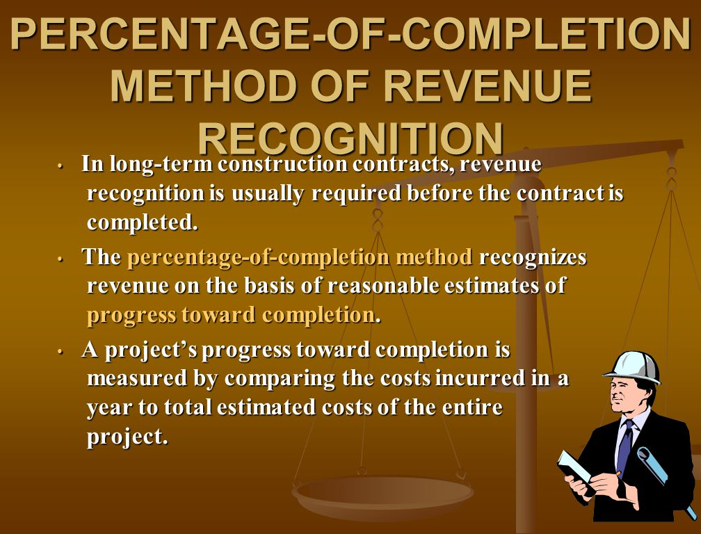PERCENTAGE-OF-COMPLETION METHOD OF REVENUE RECOGNITION In long-term construction contracts, revenue recognition is usually required before the contrac