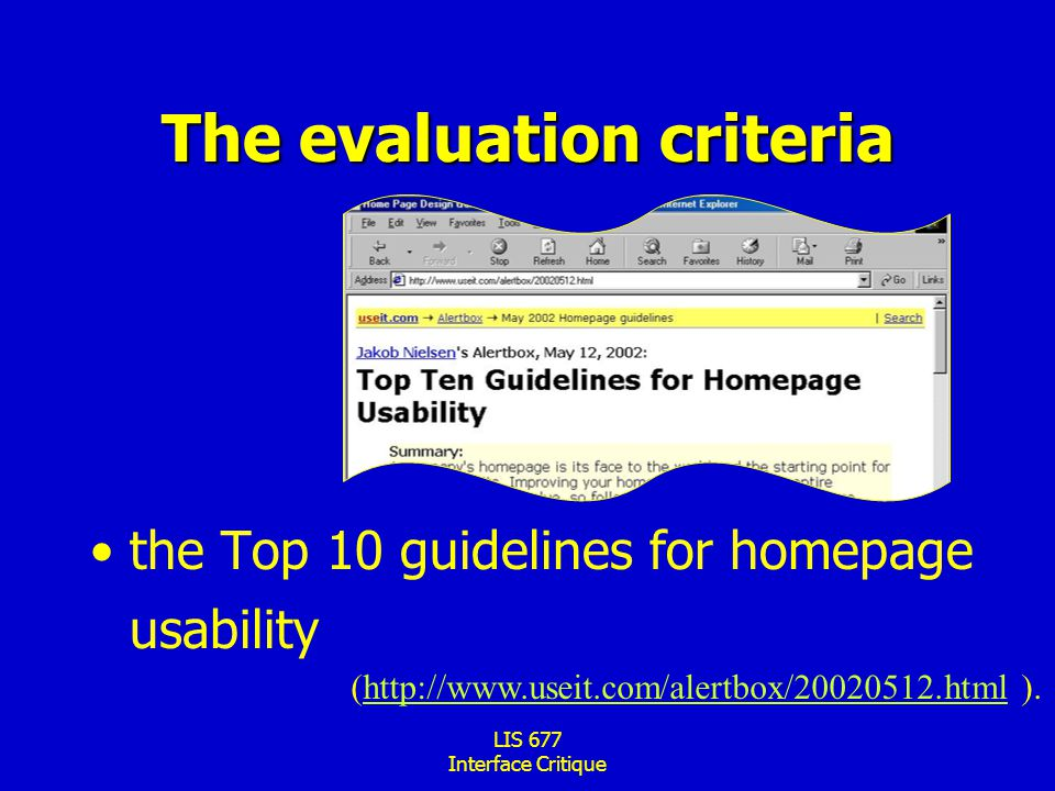 LIS 677 Interface Critique The evaluation criteria the Top 10 guidelines for homepage usability (http://www.useit.com/alertbox/20020512.html ).http://www.useit.com/alertbox/20020512.html