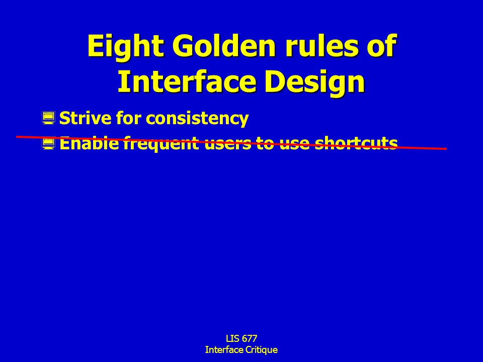 LIS 677 Interface Critique Eight Golden rules of Interface Design  Strive for consistency  Enable frequent users to use shortcuts