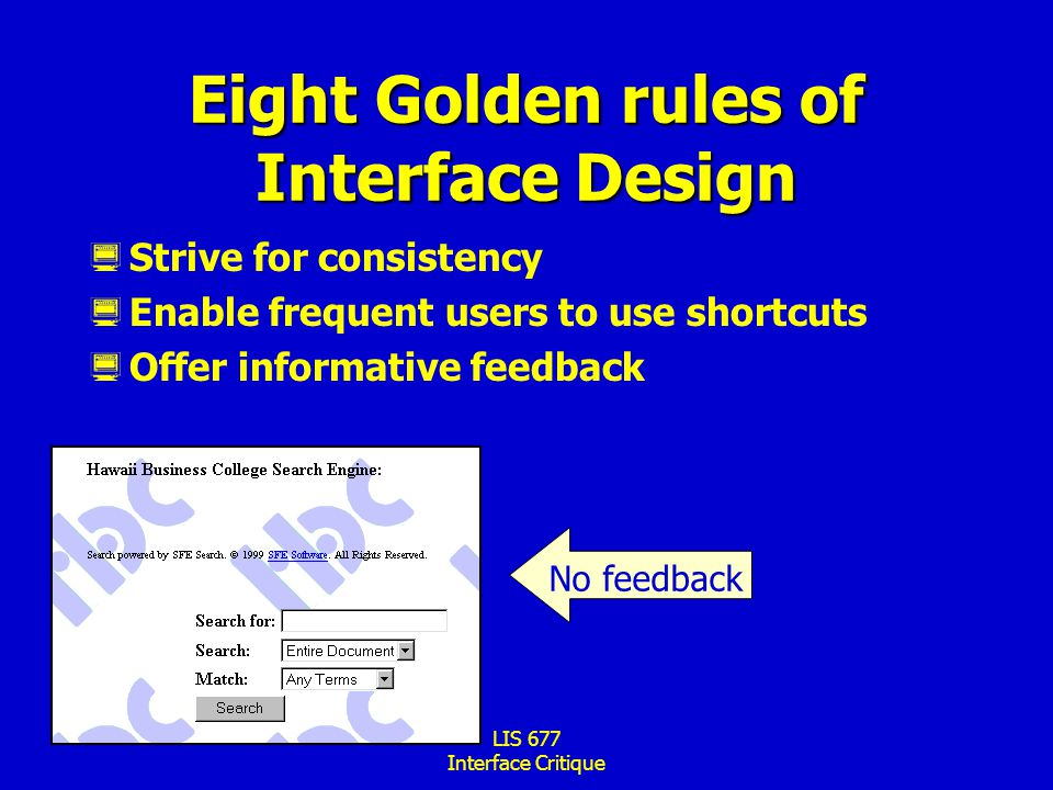 LIS 677 Interface Critique Eight Golden rules of Interface Design  Strive for consistency  Enable frequent users to use shortcuts  Offer informative feedback No feedback