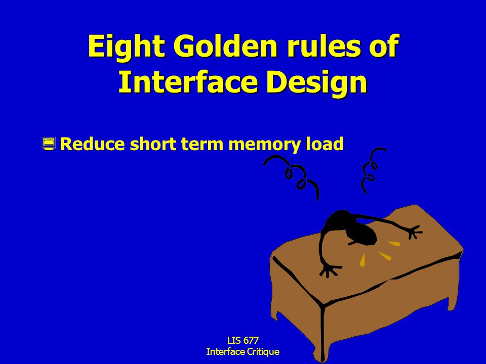 LIS 677 Interface Critique Eight Golden rules of Interface Design  Reduce short term memory load