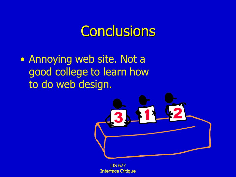 LIS 677 Interface Critique Conclusions Annoying web site. Not a good college to learn how to do web design.