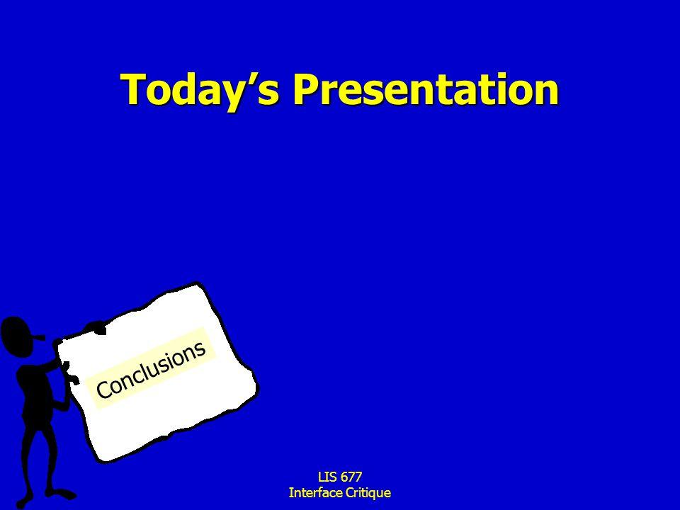 LIS 677 Interface Critique Today's Presentation Conclusions