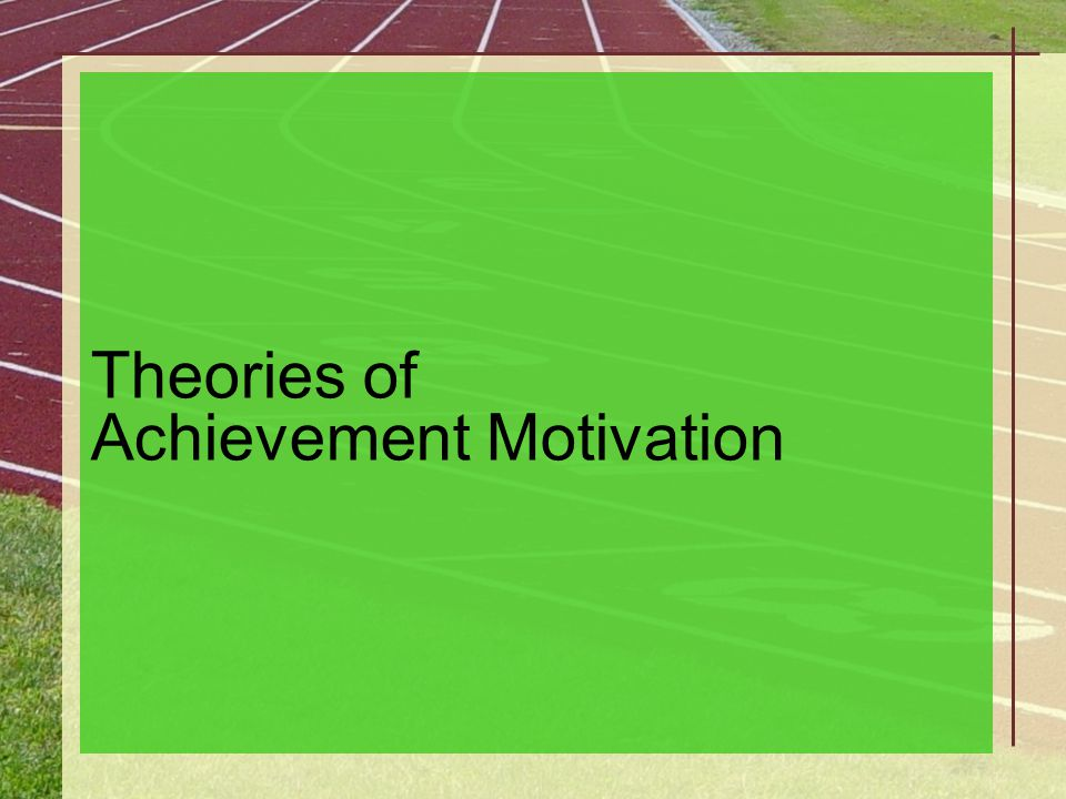 Theories of Achievement Motivation